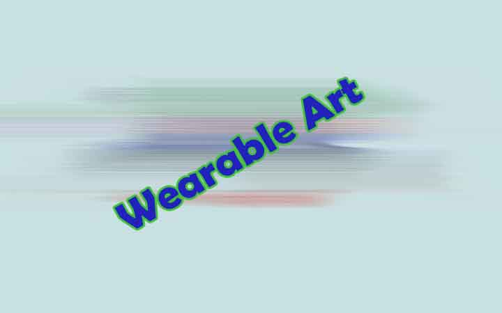 Top 5 Best Wearable Art to Acknowledge by Designers