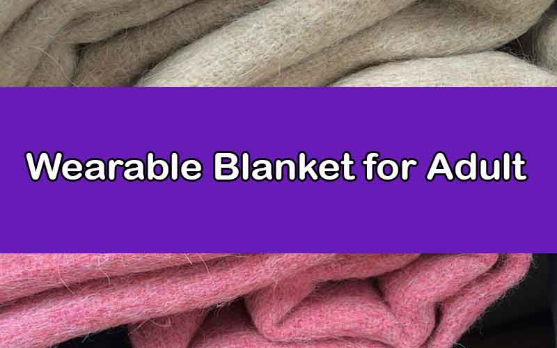 The Best Wearable Blanket for Adult while Relaxing at Home