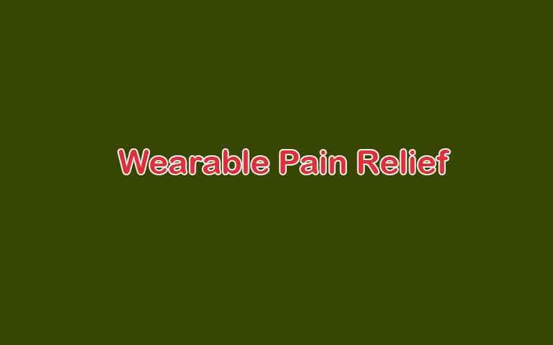 Top 5 Best Wearable Pain Relief Devices